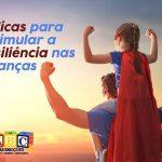 7 dicas para estimular a resiliência nas crianças