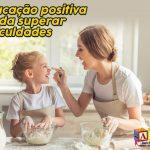 Educação Emocional Positiva para superar dificuldades na infância