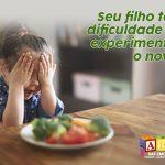 Alimentação: Seu filho tem dificuldades em experimentar o novo?