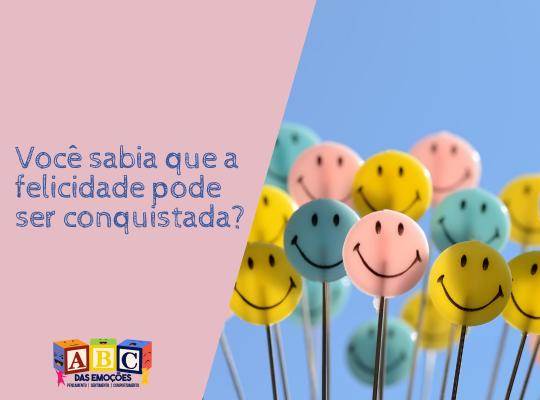 Você sabia que a felicidade pode ser conquistada? ABC das Emoções