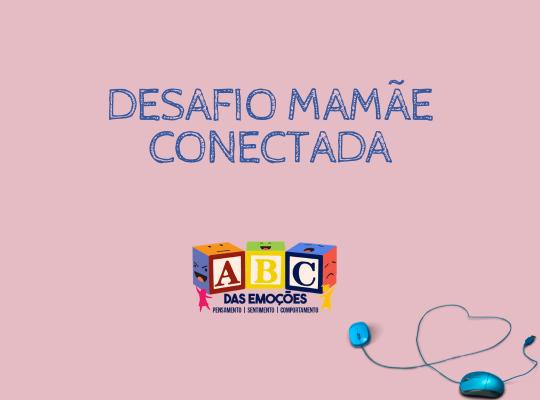 Desafio mamãe conectada - abc das emoções