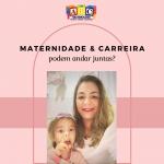 Maternidade & Carreira